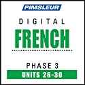 French Phase 3, Unit 26-30: Learn to Speak and Understand French with Pimsleur Language Programs  by Pimsleur