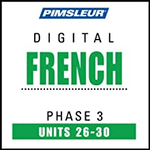 French Phase 3, Unit 26-30: Learn to Speak and Understand French with Pimsleur Language Programs  by Pimsleur Narrated by uncredited