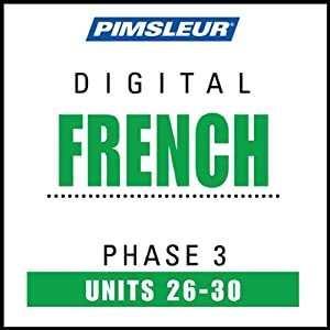 French Phase 3, Unit 26-30: Learn to Speak and Understand French with Pimsleur Language Programs | [Pimsleur]
