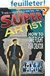 Super Artist: How To Take Flight As A...