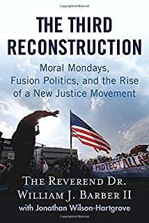 Book Cover: The Third Reconstruction: Moral Mondays, Fusion Politics, and the Rise of a New Justice Movement