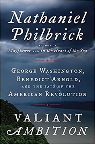 Valiant Ambition: George Washington, Benedict Arnold, and the Fate of the American Revolution written by Nathaniel Philbrick
