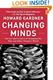 Changing Minds: The Art And Science of Changing Our Own And Other People's Minds (Leadership for the Common Good)