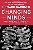 img - for Changing Minds: The Art And Science of Changing Our Own And Other People's Minds (Leadership for the Common Good) book / textbook / text book