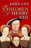 The Children of Henry VIII (0192840908) by Guy, John