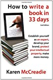 img - for How to Write a Book in 33 Days: Establish yourself as an expert, develop your brand, protect your Intellectual Property and make more money book / textbook / text book