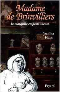 quot madame de brinvilliers la marquise empoisonneuse quot huas j 9782213618739 books