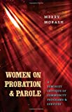 img - for Women on Probation and Parole: A Feminist Critique of Community Programs and Services (Northeastern Series on Gender, Crime, and Law) book / textbook / text book