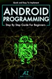 Android Programming: Quick & Easy to Implement Android Programming, Step by Step Guide, For Beginners - Includes Examples...