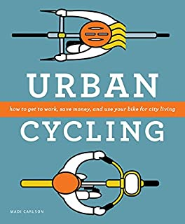 Book Cover: Urban Cycling: How to Get to Work, Save Money, and Use Your Bike for City Living