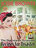 The Housewife Assassins Recipes for Disaster (A Funny Romantic Mystery) (Book #6: The Housewife Assassin Series)