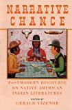 Narrative Chance: Postmodern Discourse on Native American Indian Literatures (American Indian Literature and Critical Studies Series) (0806125616) by Vizenor, Gerald