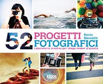 Cover 52 progetti fotografici. Laboratorio creativo per imagemarker d'assalto