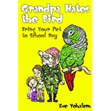 GRANDPA HATES THE BIRD: Bring Your Pet to School Day ~ Eve Yohalem