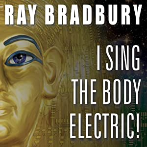 I Sing the Body Electric!: And Other Stories | [Ray Bradbury]