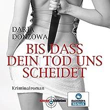 Bis dass dein Tod uns scheidet Hörbuch von Darja Donzowa Gesprochen von: Katinka Springborn