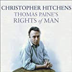 Thomas Paine's Rights of Man: A Biography: Books That Changed the World | Christopher Hitchens