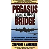 Pegasus Bridge: June 6, 1944 ~ Stephen E. Ambrose