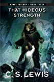 That Hideous Strength: (Space Trilogy, Book Three) (The Space Trilogy 3)