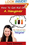 How To Get Rid Of A Hangover: Tips, T...