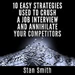10 Easy Strategies Used to Crush a Job Interview and Annihilate Your Competitors | Stan Smith