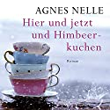 Hier und jetzt und Himbeerkuchen Hörbuch von Agnes-Christine Nelle Gesprochen von: Cornelia Dörr