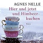 Hier und jetzt und Himbeerkuchen | Agnes-Christine Nelle