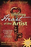 img - for Unlocking the Heart of the Artist: A Practical Guide to Fulfilling Your Creative Call as an Artist in the Kingdom book / textbook / text book