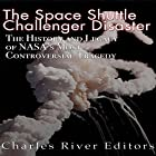 The Space Shuttle Challenger Disaster: The History and Legacy of NASA's Most Notorious Tragedy Hörbuch von  Charles River Editors Gesprochen von: Colin Fluxman