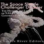 The Space Shuttle Challenger Disaster: The History and Legacy of NASA's Most Notorious Tragedy |  Charles River Editors