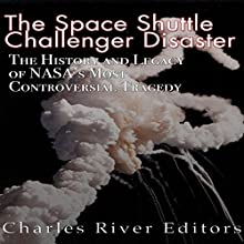 The Space Shuttle Challenger Disaster: The History and Legacy of NASA's Most Notorious Tragedy Audiobook by  Charles River Editors Narrated by Colin Fluxman