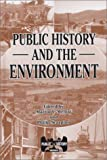 img - for By Martin V. Melosi - Public History and the Environment: 1st (first) Edition book / textbook / text book