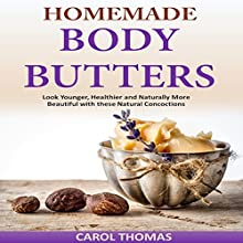 Homemade Body Butters: Look Younger, Healthier and Naturally More Beautiful with These Natural Concoctions (       UNABRIDGED) by Carol Thomas Narrated by Kay Webster