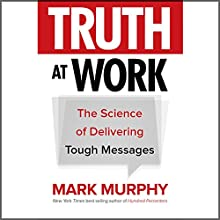 Truth at Work: The Science of Delivering Tough Messages Audiobook by Mark Murphy Narrated by Michael Anthony