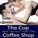 The Cop and the Girl from the Coffee Shop (       UNABRIDGED) by Terry Towers Narrated by Ali Cheff