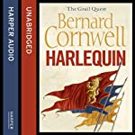 Harlequin: The Grail Quest, Book 1 (       UNABRIDGED) by Bernard Cornwell Narrated by Andrew Cullum