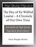 img - for The Day of Sir Wilfrid Laurier - A Chronicle of Our Own Time book / textbook / text book