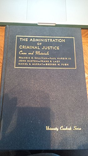 Cases and materials on criminal justice administration (University casebook series)