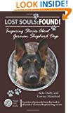 Lost Souls: Found! Inspiring Stories About German Shepherd Dogs