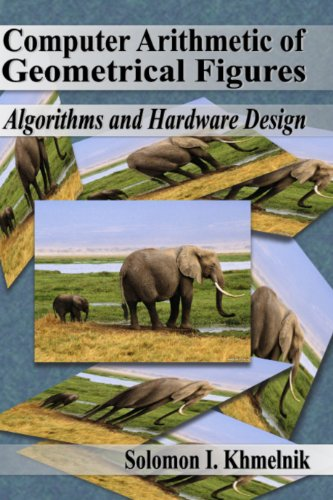 Computer Arithmetic of Geometrical Figures: Algorithms and Hardware Design