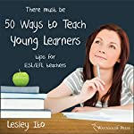 Fifty Ways to Teach Young Learners: Tips for ESL/EFL Teachers | Lesley Ito