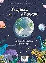 Le quark et l'enfant - La grande histoire du monde