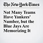 Not Many Teams Have Yankees' Number, but the Blue Jays Are Memorizing It | Billy Witz