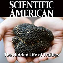 Scientific American: The Hidden Life of Truffles (       UNABRIDGED) by James M. Trappe, Andrew W. Claridge Narrated by Mark Moran