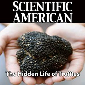Scientific American: The Hidden Life of Truffles | [James M. Trappe, Andrew W. Claridge]