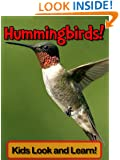 Hummingbirds! Learn About Hummingbirds and Enjoy Colorful Pictures - Look and Learn! (50+ Photos of Hummingbirds)