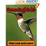 Hummingbirds! Learn About Hummingbirds and Enjoy Colorful Pictures - Look and Learn! (50+ Photos of Hummingbirds...