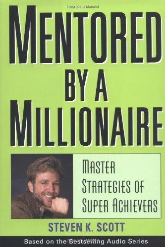 Steven K Scott Mentored By A Millionaire