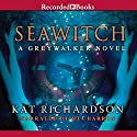 Seawitch: Greywalker, Book 7 Audiobook by Kat Richardson Narrated by Mia Barron