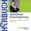 Neukundengewinnung (UPTODATE-Offensive Handwerk) Hörbuch von André Brömmel Gesprochen von: André Brömmel, Rolf Steffen, Martin Falk
